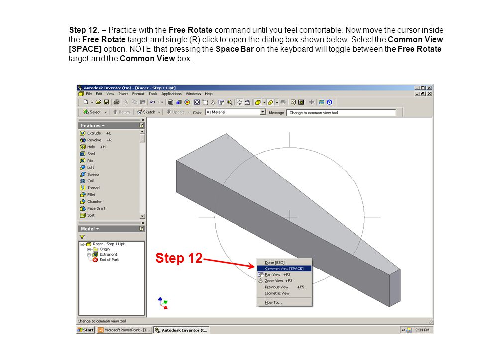 Step 12. – Practice with the Free Rotate command until you feel comfortable. Now move the cursor inside the Free Rotate target and single (R) click to open the dialog box shown below. Select the Common View [SPACE] option. NOTE that pressing the Space Bar on the keyboard will toggle between the Free Rotate target and the Common View box.